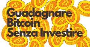Guadagnare Bitcoin Gratis Senza Investire
